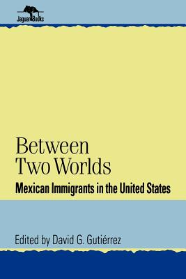 Between Two Worlds: Mexican Immigrants in the United States (Jaguar Books on Latin America)