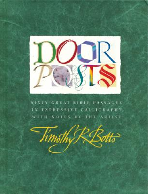 Doorposts: Sixty Great Bible Passages in Expressive Calligraphy, Botts, Timothy R.
