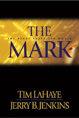 The Mark: The Beast Rules the World (Left Behind #8), Tim LaHaye, Jerry B. Jenkins