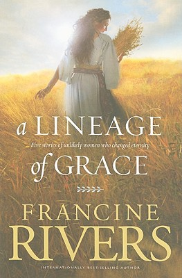 A Lineage of Grace (Christian Softcover Originals), Francine Rivers