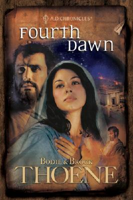 Fourth Dawn (A. D. Chronicles, Book 4), Bodie Thoene, Brock Thoene