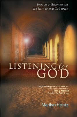 Listening for God: How an ordinary person can learn to hear God speak, Marilyn Hontz