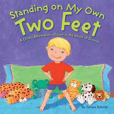Standing on My Own Two Feet: A Child's Affirmation of Love in the Midst of Divorce, Schmitz, Tamara