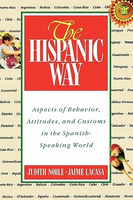 The Hispanic Way: Aspects of Behavior, Attitudes and Customs in the Spanish-Speaking World, Noble, Judith; Lacasa, Jaime