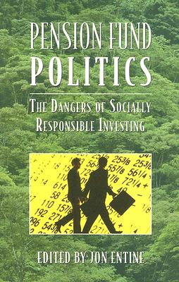 Image for Pension Fund Politics: The Dangers of Socially Responsible Investing (Business Economics)