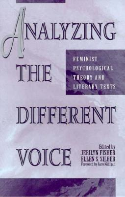 Analyzing the Different Voice: Feminist Psychological Theory and Literary Texts (New Feminist Perspectives)
