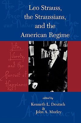 Leo Strauss, The Straussians, and the Study of the American Regime, Deutsch, Kenneth L.; Murley, John A.