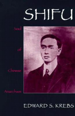 Shifu, Soul of Chinese Anarchism, Krebs, Edward S.