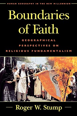 Boundaries of Faith: Geographical Perspectives on Religious Fundamentalism (Human Geography in the Twenty-First Century: Issues and Applications), Stump, Roger W.