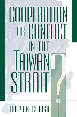 Cooperation or Conflict in the Taiwan Strait? (Asia in World Politics), Clough, Ralph N.