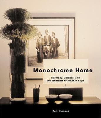 MONOCHROME HOME HARMONY, BALANCE, AND THE ELEMENTS OF MODERN STYLE, HOPPEN, KELLY