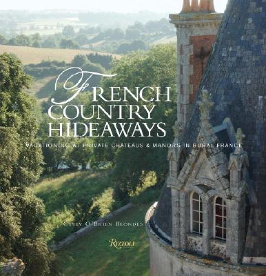 Image for French Country Hideaways: Vacationing At Private Chateaus & Manors in Rural France
