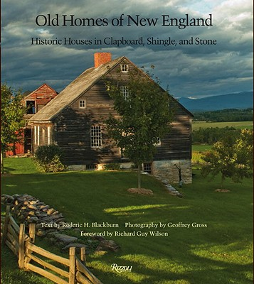 Image for Old Homes of New England: Historic Houses In Clapboard, Shingle, and Stone