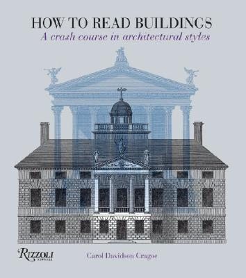 How to Read Buildings: A Crash Course in Architectural Styles, Carol Davidson Cragoe