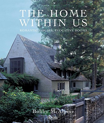 Image for The Home Within Us: Romantic Houses, Evocative Rooms (First Edition)