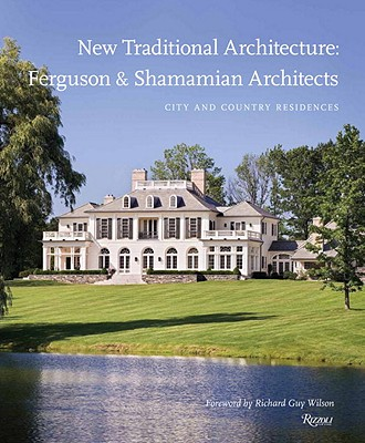 Image for New Traditional Architecture: Ferguson & Shamamian Architects: City and Country Residences