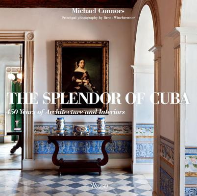 Image for The Splendor of Cuba: 450 Years of Architecture and Interiors