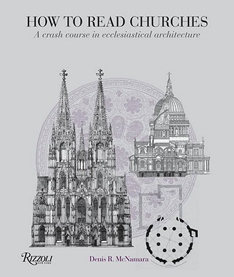 How to Read Churches: A Crash Course in Ecclesiastical Architecture, Denis R. McNamara