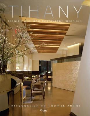 Image for TIHANY : ICONIC HOTEL AND RESTAURANT INTERIORS : INTRODUCTION BY THOMAS KELLER