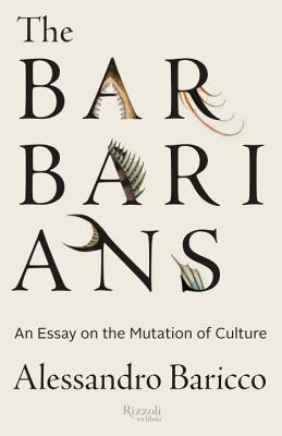 Image for The Barbarians: An Essay On the Mutation of Culture