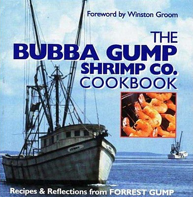The Bubba Gump Shrimp Co. Cookbook: Recipes & Reflections from Forrest Gump, Oxmoor House Staff; Groom, Winston; Gump, Forrest
