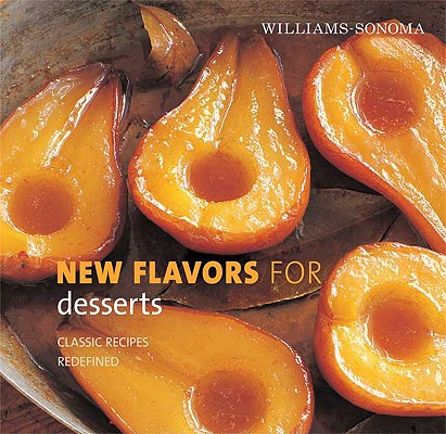 Image for Williams-Sonoma New Flavors for Desserts: Classic Recipes Redefined (New Flavors For Series)