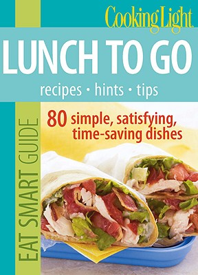 Image for Cooking Light Eat Smart Guide: Lunch to Go: 80 Simple, Satisfying, Time-saving Recipes
