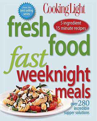 Image for Cooking Light Fresh Food Fast: Weeknight Meals: Over 280 Incredible Supper Solutions