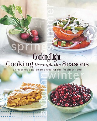 Image for Cooking Light Cooking Through the Seasons: An Everyday Guide to Enjoying the Freshest Food