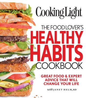 Image for Cooking Light: The Food Lover's Healthy Habits Cookbook