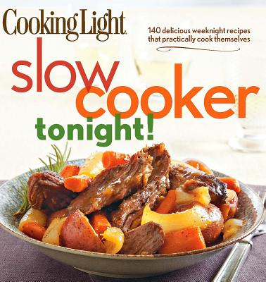 Image for Cooking Light Slow-Cooker Tonight!: 140 delicious weeknight recipes that practically cook themselves