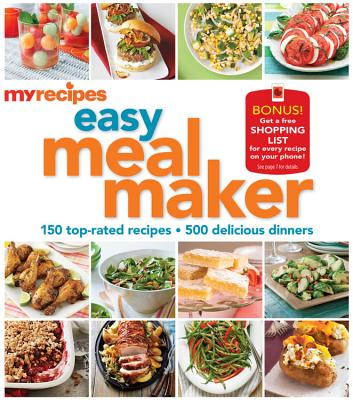 MyRecipes Easy Meal Maker: 150 top-rated · 500 delicious Dinners, MyRecipes (Author)
