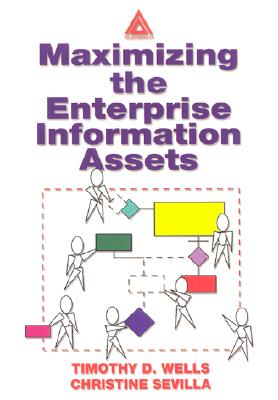 Maximizing The Enterprise Information Assets, Wells, Timothy, Sevilla, Christine