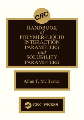 Handbook of Poylmer-Liquid Interaction Parameters and Solubility Parameters, Barton, Allan F.M.
