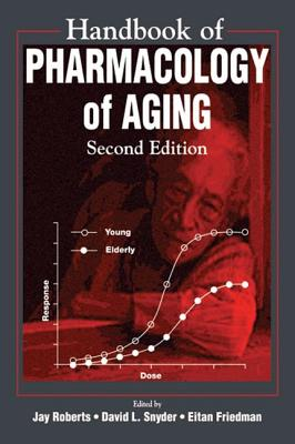 Handbook of Pharmacology of Aging: Second Edition, Jay Roberts; David Leroy Snyder; Eitan Friedman