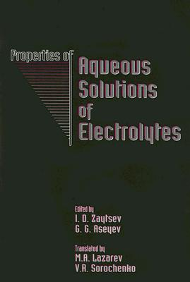 Properties of Aqueous Solutions of Electrolytes, Zaytsev, Ivan D.; Aseyev, Georgiy G.