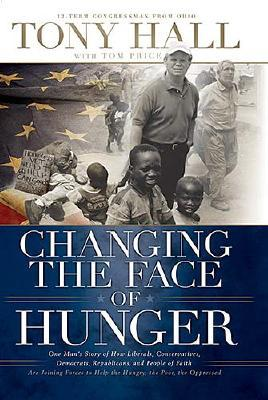 Image for Changing The Face Of Hunger: The Story Of How Liberals, Conservatives, Repulicans, Democrats, And People Of Faith Are Joining Forces In A New Movement To Help The Hungry, The Poor, And The Oprressed