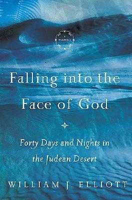 Image for Falling Into the Face of God: Forty Days and Nights in the Judean Desert