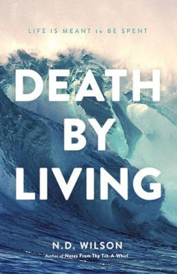Image for Death by Living: Life Is Meant to Be Spent