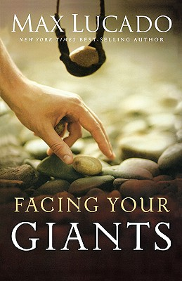 Facing Your Giants: The God Who Made a Miracle Out of David Stands Ready to Make One Out of You, Max Lucado