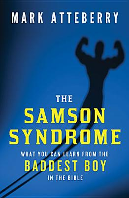 Image for The Samson Syndrome: What You Can Learn from the Baddest Boy in the Bible