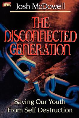 The Disconnected Generation: Saving Our Youth from Self Destruction, McDowell, Josh