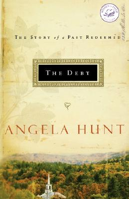 The Debt: The Story of a Past Redeemed (Hunt, Angela Elwell), Angela Hunt