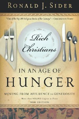 Rich Christians in an Age of Hunger: Moving from Affluence to Generosity, Ronald J. Sider
