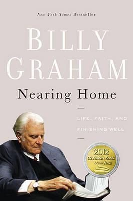 Nearing Home: Life, Faith, and Finishing Well, Graham, Billy
