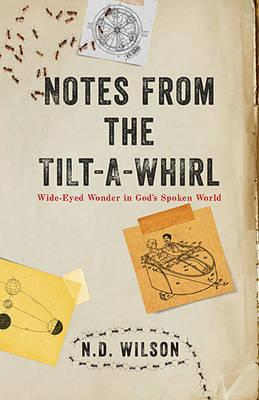 Image for Notes From The Tilt-A-Whirl: Wide-Eyed Wonder in God's Spoken World