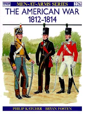 The American War 1812-14 (Men-at-Arms), Katcher, Philip