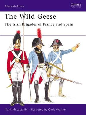 Image for The Wild Geese : The Irish brigades of France and Spain (Men at Arms Series, 102)