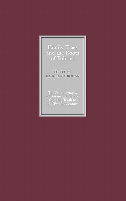 Family Trees and the Roots of Politics: The Prosopography of Britain and France from the Tenth to the Twelfth Century