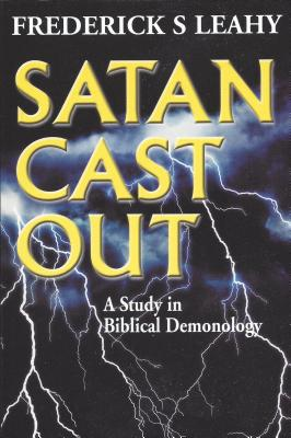 Image for Satan Cast Out: A Study in Biblical Demonology
